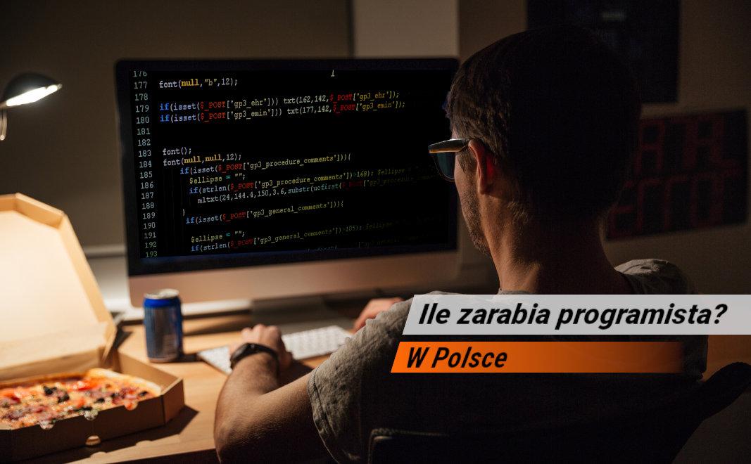 Ile zarabia programista w Polsce w latach 2018/2019 i od czego zależą zarobki w IT?