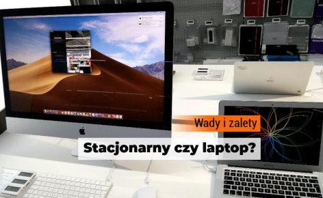 Komputer stacjonarny czy laptop – wady i zalety