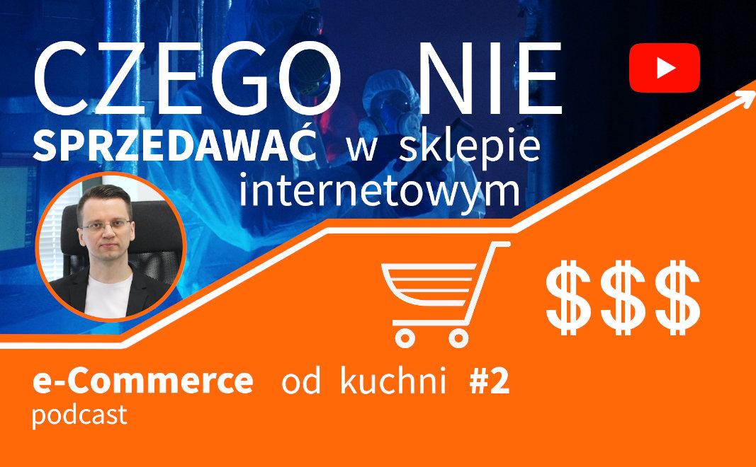 Czego nie warto sprzedawać w sklepie internetowym? 10 porad. E-Commerce od kuchni #2