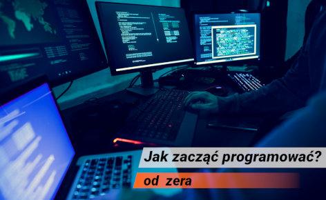 Jak zacząć programować? Jak nauczyć się programowania od zera?